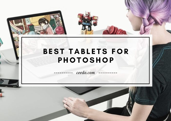 Best Tablets For Photoshop
