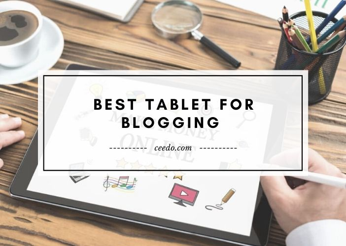 Best Tablet For Blogging