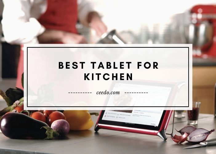 Best Tablet For Kitchen