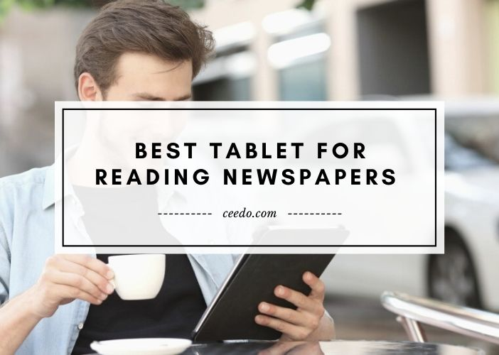 Best Tablet For Reading Newspapers