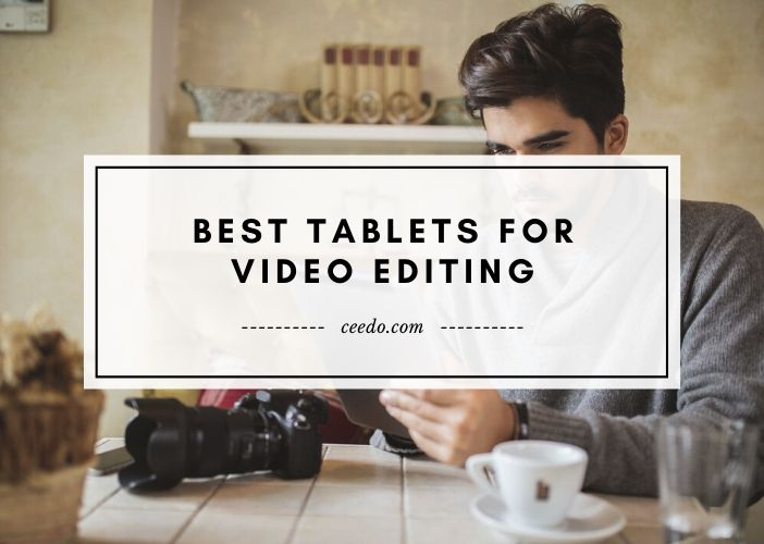 Best Tablets for Video Editing