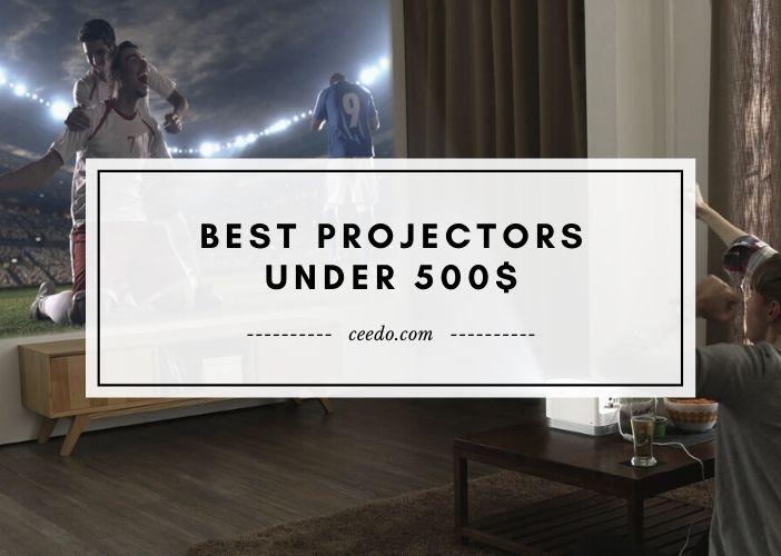 Best Projectors Under 500$ - Ceedo