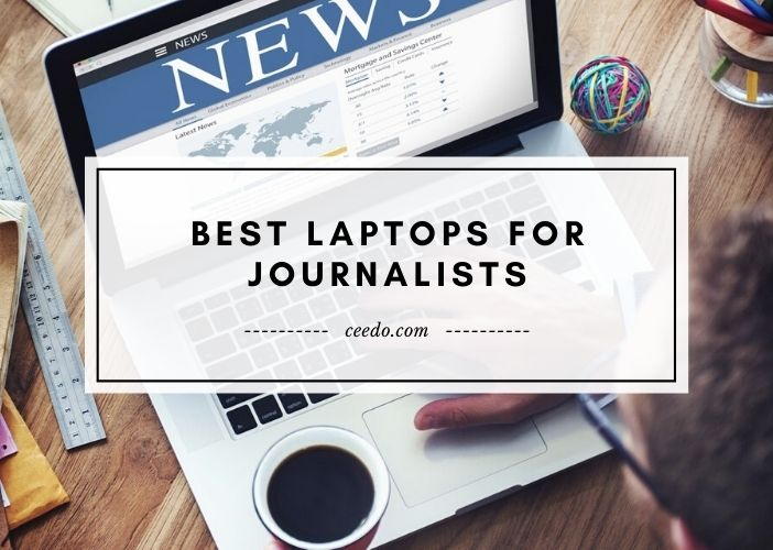 Best Laptops For Journalists