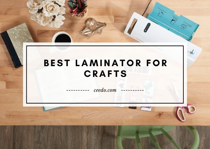 Best Laminator For Crafts
